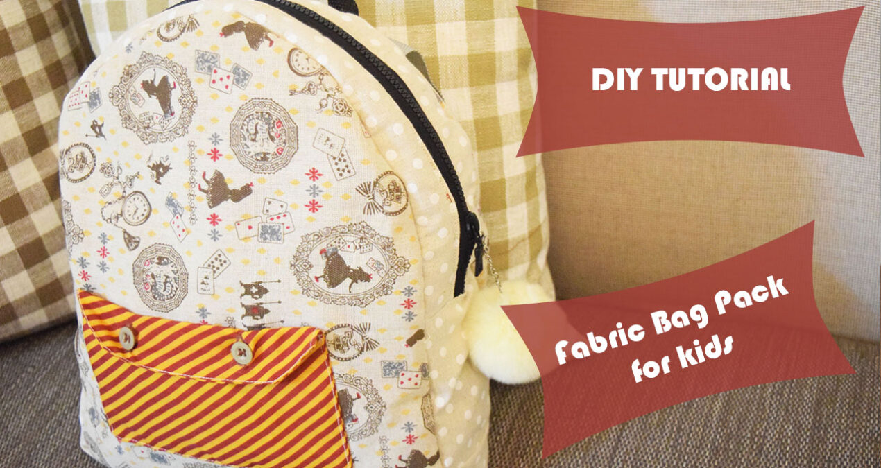 DIY Cute and Easy to make Bag Pack for kids. Fabric Back Pack tutorial with easy to follow steps