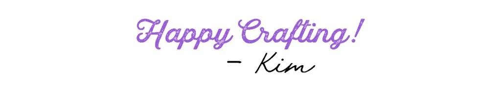 Happy Crafting! - Kim