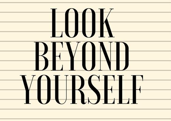Look Beyond Yourself
