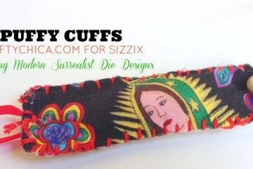 Puffy Cuffs by Crafty Chica for Sizzix.