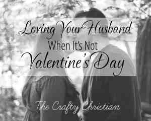Loving Your Husband When It's Not Valentine's Day