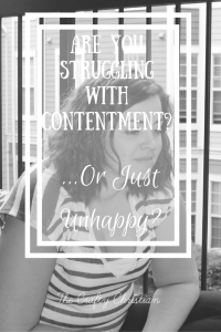 Are You Struggling With Contentment, or Are You Just Unhappy?