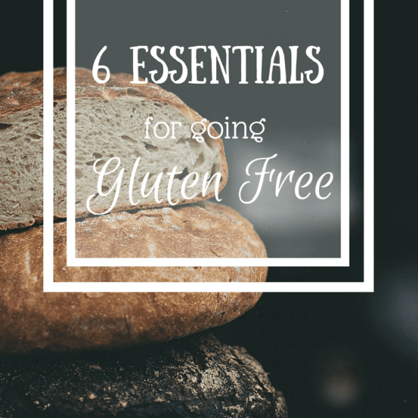 6 Essentials for Going Gluten Free