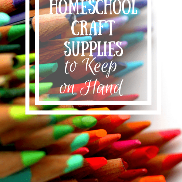 Homeschool Craft Supplies to Have on Hand