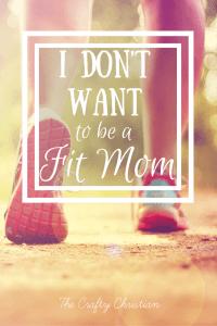 I Don't Want to be a Fit Mom… I Want to be a Healthy Mom