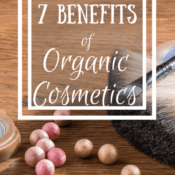 7 Benefits of Organic Cosmetics