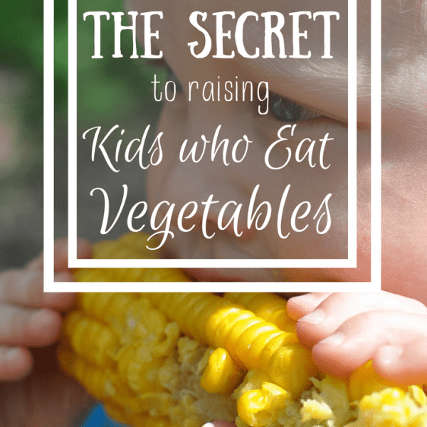 The Secret to Raising Kids who Eat Vegetables