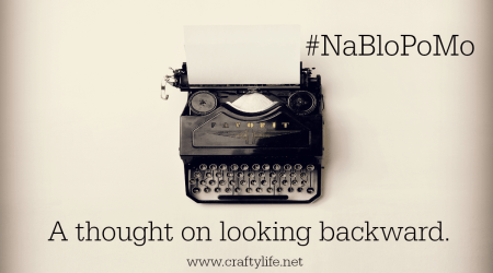 A thought on looking backward. #NaBloPoMo
