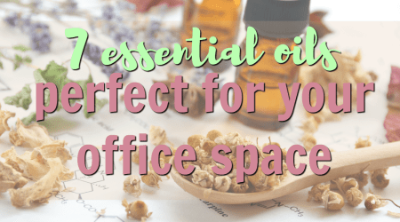 7 Essential Oils Perfect for Your Office Space