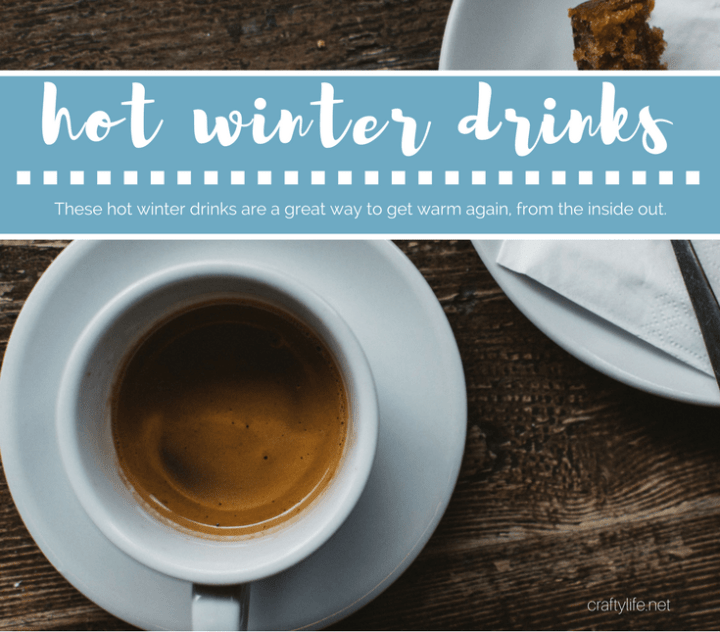 Hot Winter Drinks To Warm You Up - These hot winter drinks are a great way to get warm again, from the inside out.