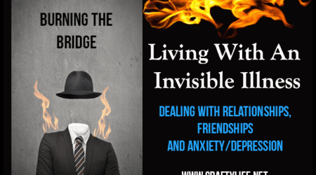 Living With An Invisible Illness: Burning the Bridge