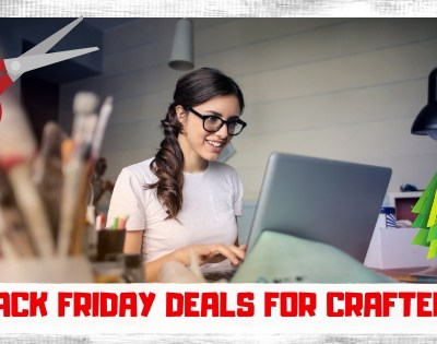 Black Friday Deals for Crafters + More
