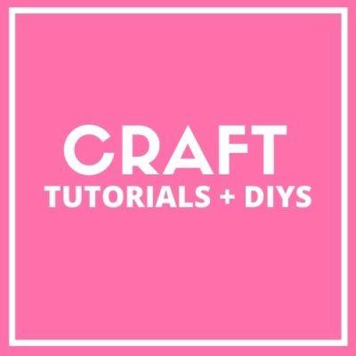 Craft Tutorials and DIYS