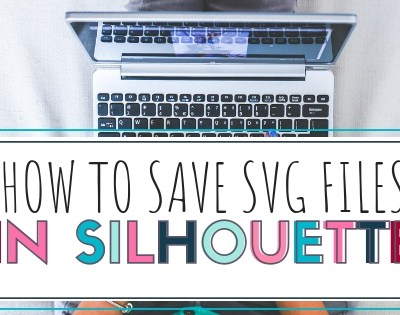 Silhouette Guide – How to Save SVG Files to Your Silhouette Library