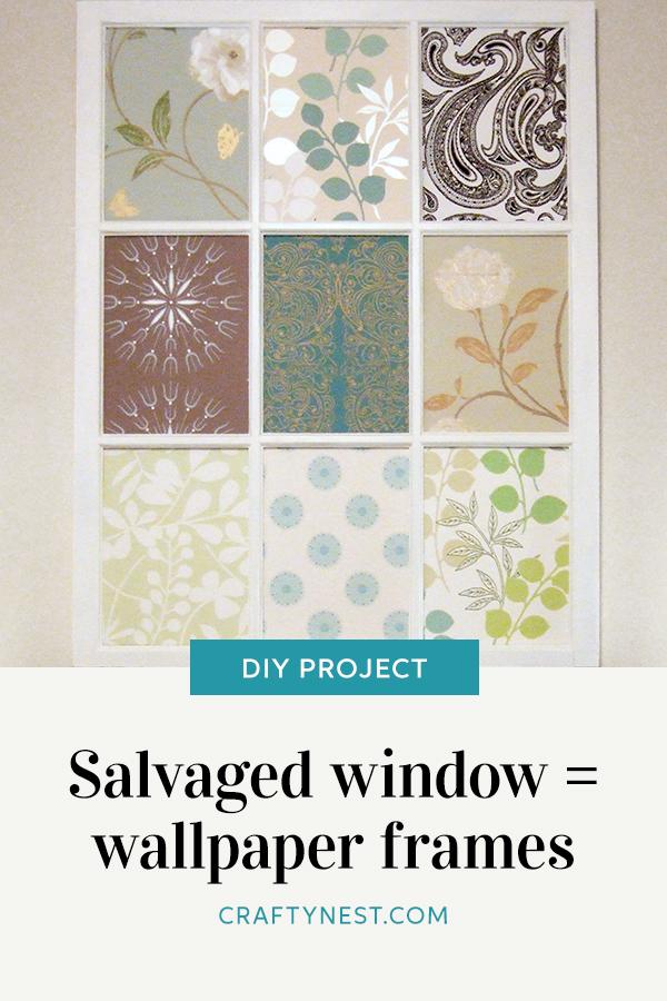 Crafty Nest salvaged window wallpaper frame Pinterest image