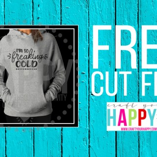 Craft Your Happy Free SVG Cut File: I'm So Freaking Cold