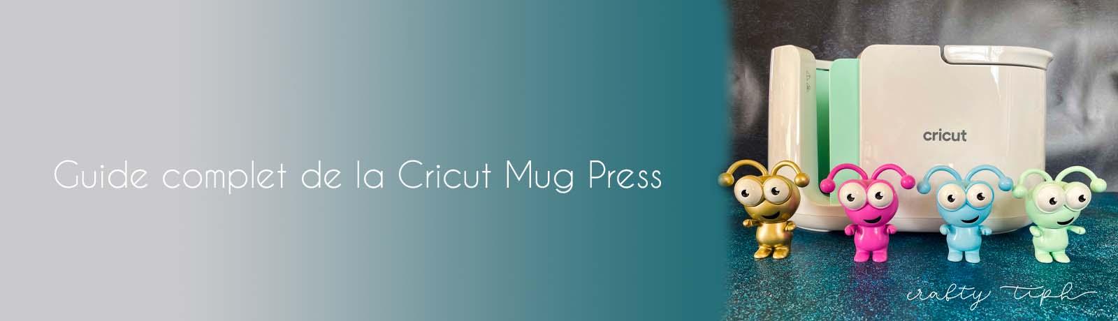 Le guide complet sur la Cricut Mug Press