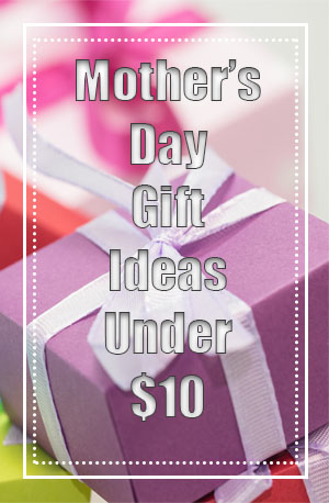Mother's Day Gift Ideas For Under $10