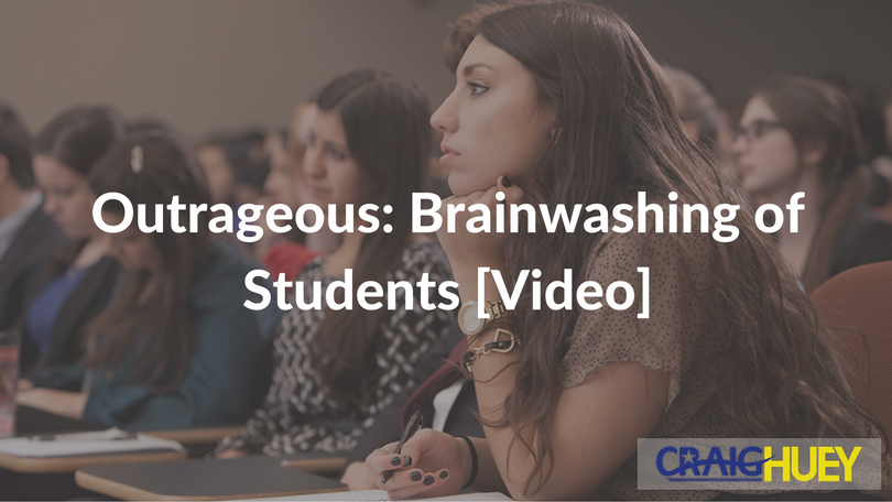 Outrageous: Brainwashing of Students [Video]​​​​​​​