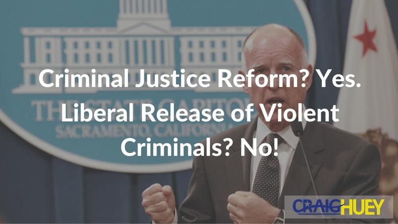 Criminal Justice Reform? Yes. Liberal Release of Violent Criminals? No!