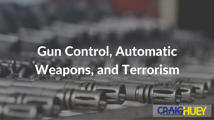 Gun Control, Automatic Weapons, and Terrorism