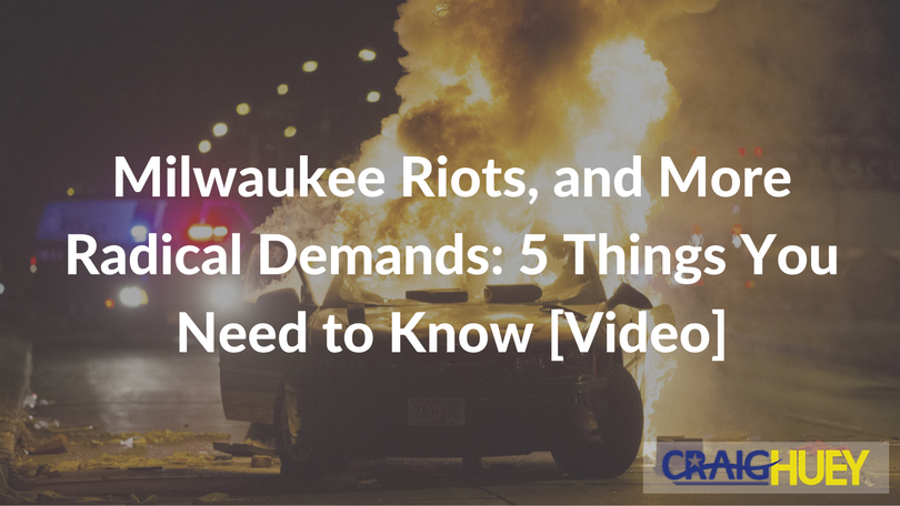 Milwaukee Riots, and More Radical Demands: 5 Things You Need to Know [Video]