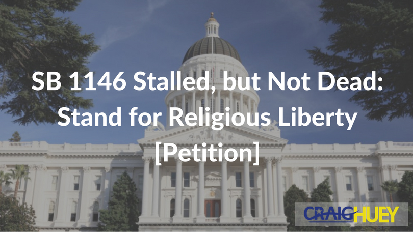 SB 1146 Stalled, but Not Dead: Stand for Religious Liberty [Petition]