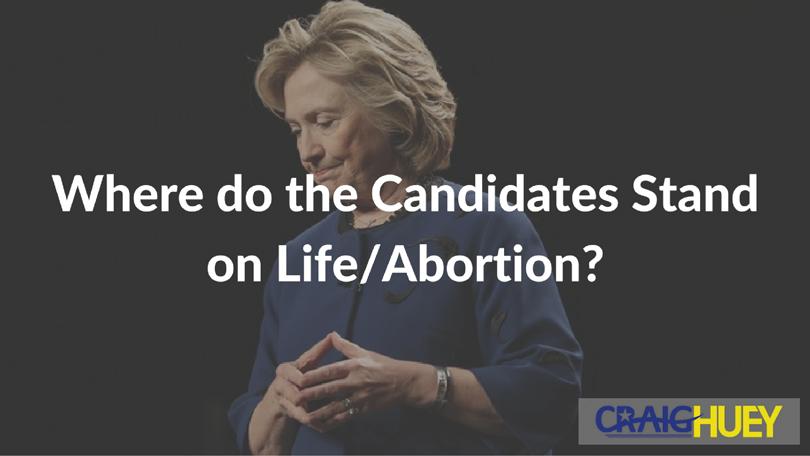 Where do the Candidates Stand on Life/Abortion?