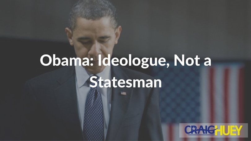Obama: Ideologue, Not a Statesman