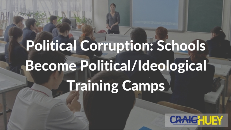 Political Corruption: Schools Become Political/Ideological Training Camps