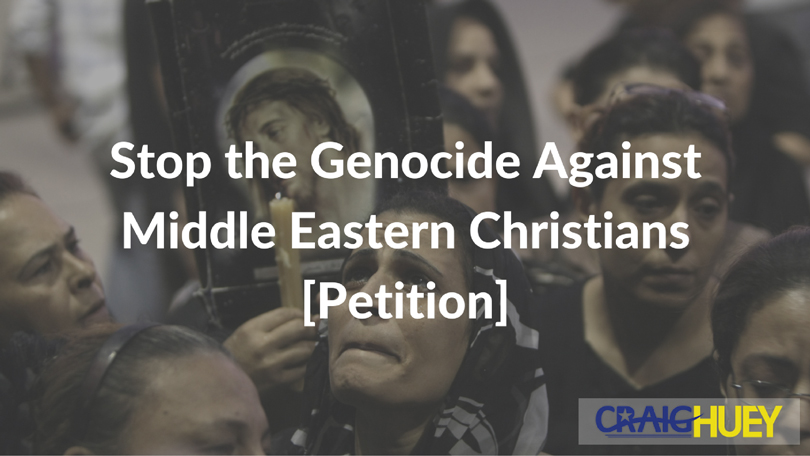 Stop the Genocide Against Middle Eastern Christians [Petition]