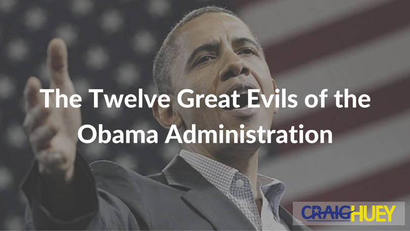 The Twelve Great Evils of the Obama Administration