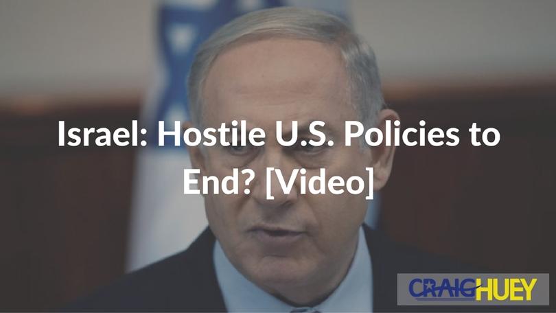 Israel: Hostile U.S. Policies to End? [Video]