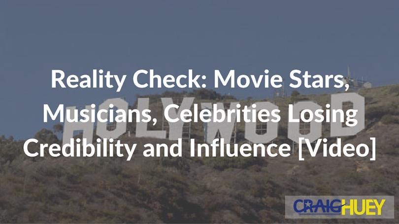 Reality Check: Movie Stars, Musicians, Celebrities Losing Credibility and Influence [Video]