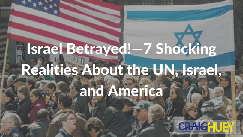 Israel Betrayed!—7 Shocking Realities About the UN, Israel, and America
