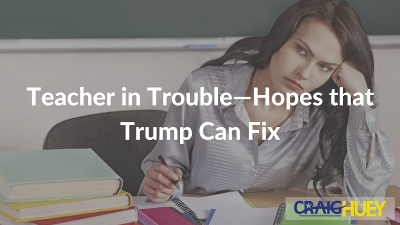 Teacher in Trouble—Hopes that Trump Can Fix