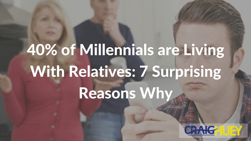 40% of Millennials are Living With Relatives: 7 Surprising Reasons Why