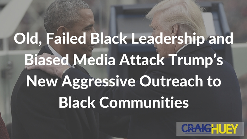 Old, Failed Black Leadership and Biased Media Attack Trump's New Aggressive Outreach to Black Communities