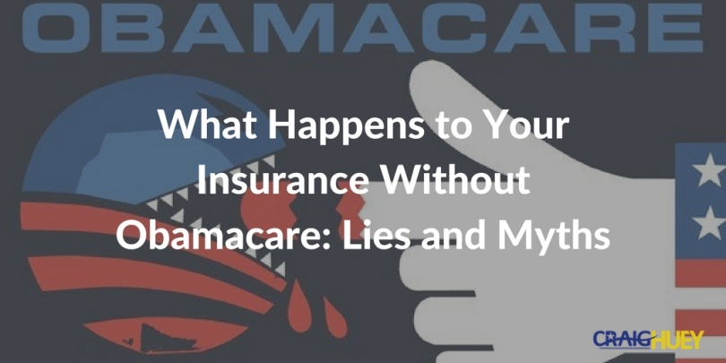 What Happens to Your Insurance Without Obamacare: Lies and Myths