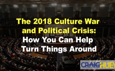 The 2018 Culture War and Political Crisis: How You Can Help Turn Things Around