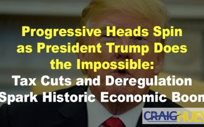Progressive Heads Spin as President Trump Does the Impossible: Tax Cuts and Deregulation Spark Historic Economic Boom
