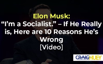 "Elon Musk: ""I'm a Socialist."" – If He Really is, Here are 10 Reasons He's Wrong [Video]"
