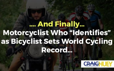 """…. And Finally… Motorcyclist Who """"Identifies"""" as Bicyclist Sets World Cycling Record…"""