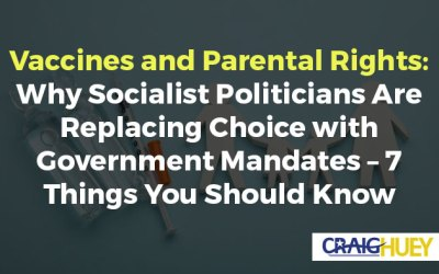 Vaccines and Parental Rights: Why Socialist Politicians Are Replacing Choice with Government Mandates – 7 Things You Should Know