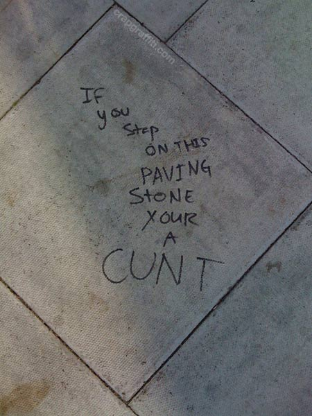 https://i0.wp.com/www.crapgraffiti.com/wp-content/uploads/2010/08/if-you-step-on-this-paving-stone-cunt.jpg