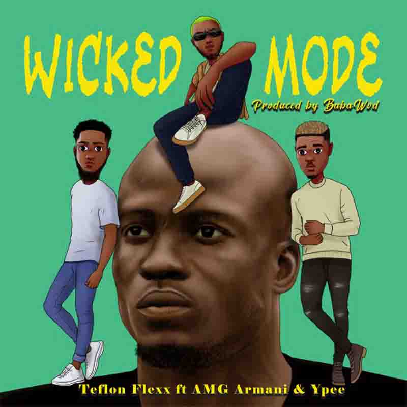 Teflon Flexx Wicked Mode ft AMG Armani Ypee