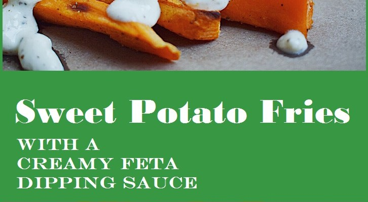 Crispy Sweet Potato Fries with Feta Dipping Sauce