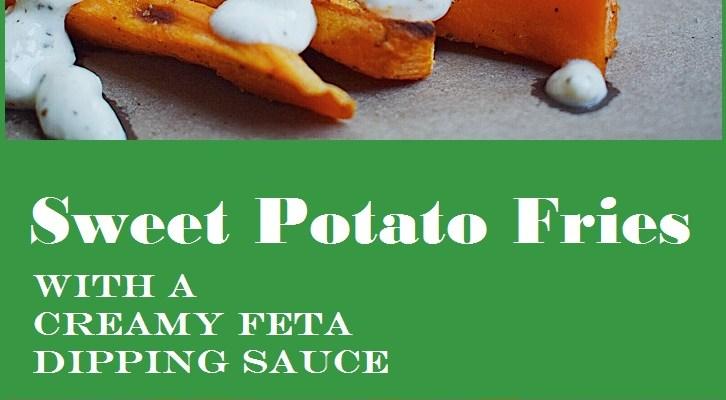 Crispy Sweet Potato Fries with Feta Dipping Sauce