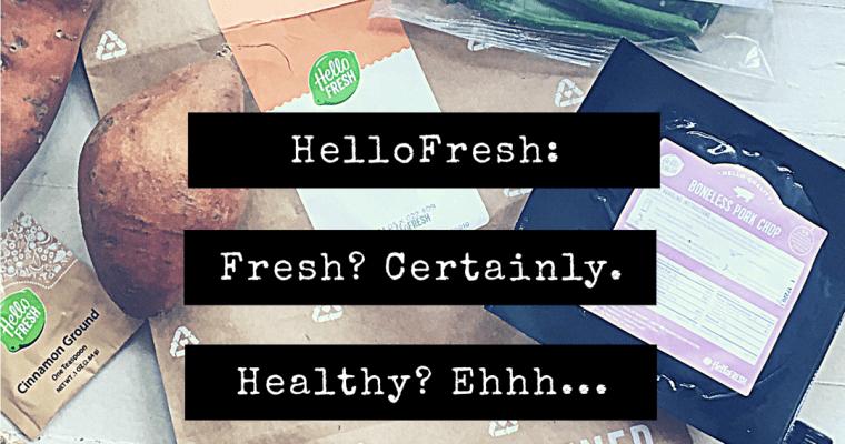 HelloFresh: Fresh? Certainly. Healthy? Ehhh…