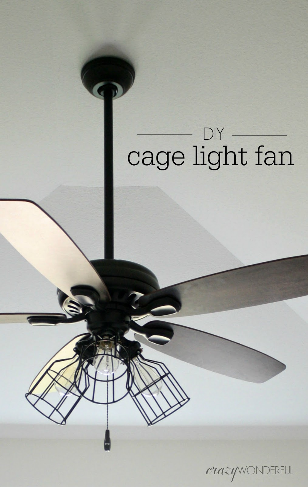 DIY cage light ceiling fan  Crazy Wonderful